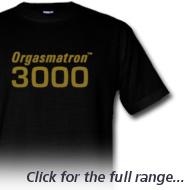 Orgasmatron 3000 tshirt shop